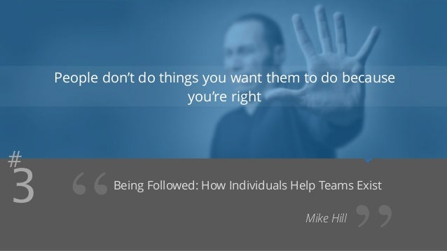 """#3  People don't do things you want them to do because  you're right  """" Being Followed: How Individuals Help Teams ''  Exi..."""