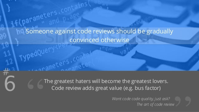 """#6  Someone against code reviews should be gradually  convinced otherwise  """" The greatest haters will become the greatest ..."""