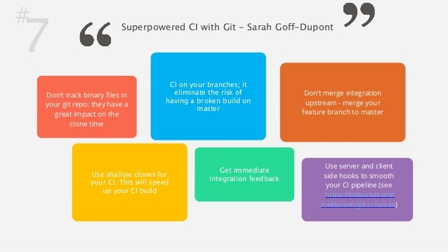 #7 Superpowered CI with Git - Sarah Goff-Dupont  Don't track binary files in  your git repo: they have a  great impact on ...
