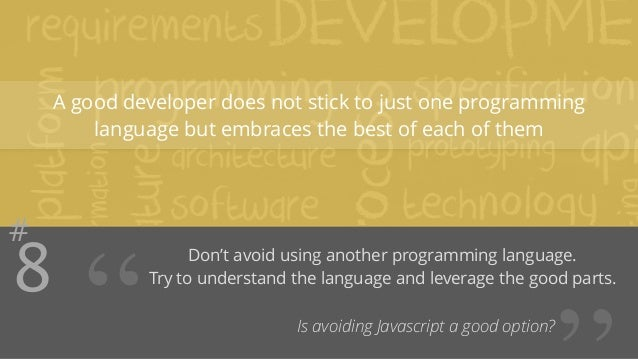 """A good developer does not stick to just one programming  #8  language but embraces the best of each of them  """" Don't avoid..."""