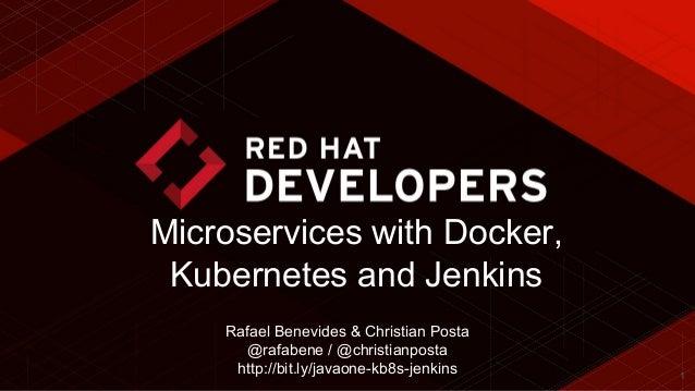 1 Microservices with Docker, Kubernetes and Jenkins Rafael Benevides & Christian Posta @rafabene / @christianposta http://...