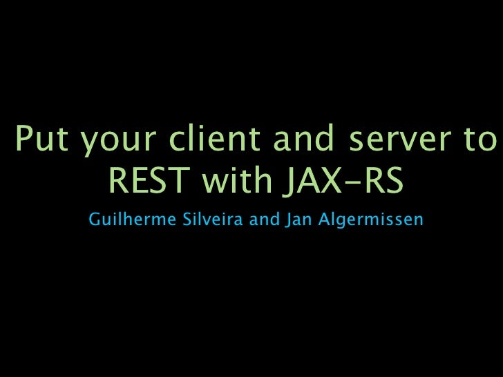 Put your client and server to      REST with JAX-RS     Guilherme Silveira and Jan Algermissen