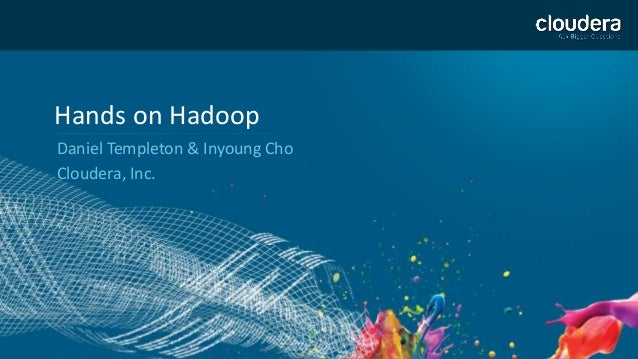 1  Hands on Hadoop  Daniel Templeton & Inyoung Cho  Cloudera, Inc.