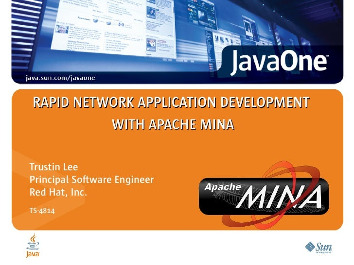RAPID NETWORK APPLICATION DEVELOPMENT           WITH APACHE MINA  Trustin Lee Principal Software Engineer Red Hat, Inc. TS...