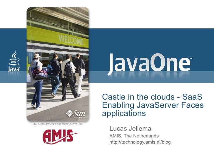 Castle in the clouds - SaaS Enabling JavaServer Faces applications Lucas Jellema AMIS, The Netherlands http://technology.a...