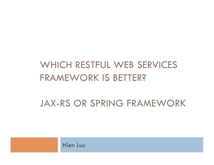 WHICH RESTFUL WEB SERVICESFRAMEWORK IS BETTER?JAX-RS OR SPRING FRAMEWORK    Hien Luu