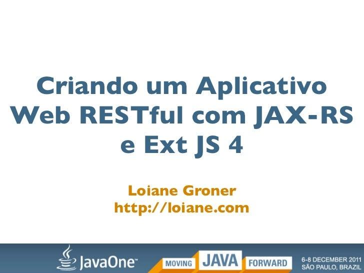 Criando um AplicativoWeb RESTful com JAX-RS       e Ext JS 4        Loiane Groner      http://loiane.com
