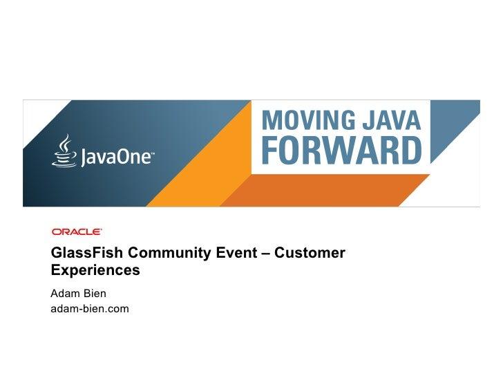 GlassFish Community Event – CustomerExperiencesAdam Bienadam-bien.com 19 | Copyright © 2011, Oracle and/or it's affiliates...