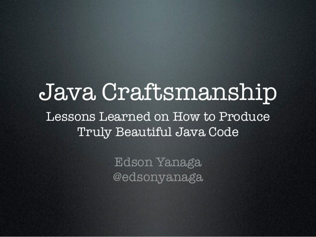 Java CraftsmanshipLessons Learned on How to Produce    Truly Beautiful Java Code         Edson Yanaga         @edsonyanaga