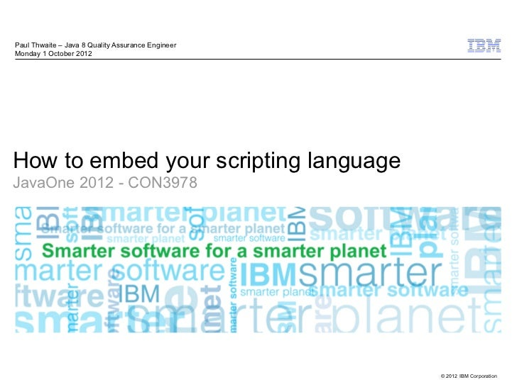 Paul Thwaite – Java 8 Quality Assurance EngineerMonday 1 October 2012How to embed your scripting languageJavaOne 2012 - CO...