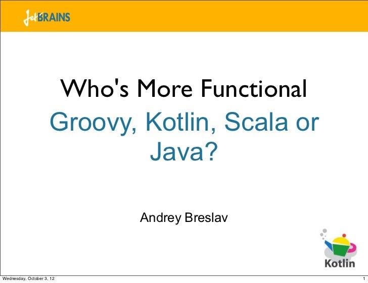 Whos More Functional                     Groovy, Kotlin, Scala or                             Java?                       ...