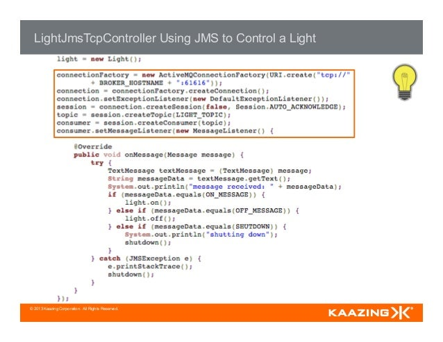 © 2013 Kaazing Corporation. All Rights Reserved. LightJmsTcpController Using JMS to Control a Light