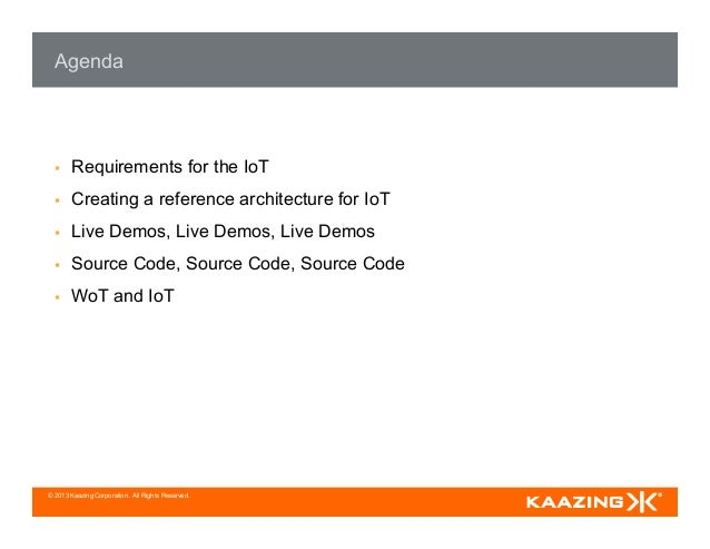 © 2013 Kaazing Corporation. All Rights Reserved. Agenda § Requirements for the IoT § Creating a reference architecture...