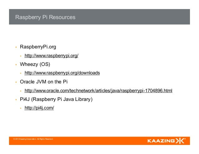 © 2013 Kaazing Corporation. All Rights Reserved. Raspberry Pi Resources § RaspberryPi.org § http://www.raspberrypi.org...