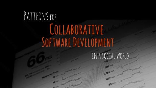 Collaborative SoftwareDevelopment inasocialworld Patternsfor