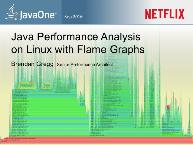Sep	2016	 Java Performance Analysis on Linux with Flame Graphs Brendan Gregg Senior Performance Architect
