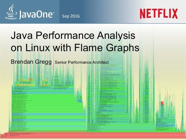 Sep2016 Java Performance Analysis on Linux with Flame Graphs Brendan Gregg Senior Performance Architect