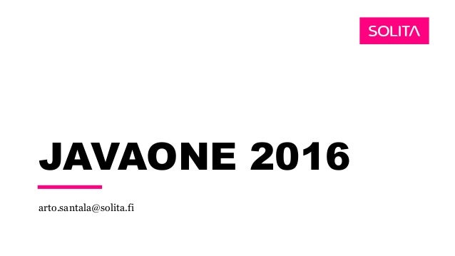 JAVAONE 2016 arto.santala@solita.fi