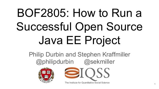 BOF2805: How to Run a Successful Open Source Java EE Project Philip Durbin and Stephen Kraffmiller @philipdurbin @sekmille...