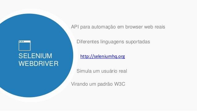 SELENIUM WEBDRIVER API para automação em browser web reais Diferentes linguagens suportadas http://seleniumhq.org Virando ...