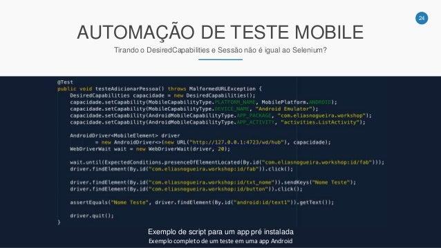 24 AUTOMAÇÃO DE TESTE MOBILE Tirando o DesiredCapabilities e Sessão não é igual ao Selenium? Exemplo de script para um app...