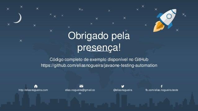 Obrigado pela presença! Código completo de exemplo disponível no GitHub http://eliasnogueira.com elias.nogueira@gmail.co m...