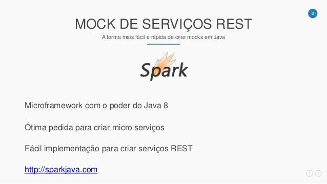 6 MOCK DE SERVIÇOS REST A forma mais fácil e rápida de criar mocks em Java Microframework com o poder do Java 8 Ótima pedi...