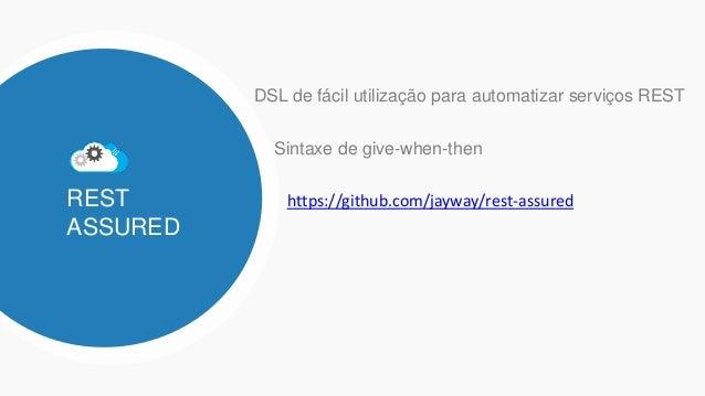 REST ASSURED DSL de fácil utilização para automatizar serviços REST Sintaxe de give-when-then https://github.com/jayway/re...