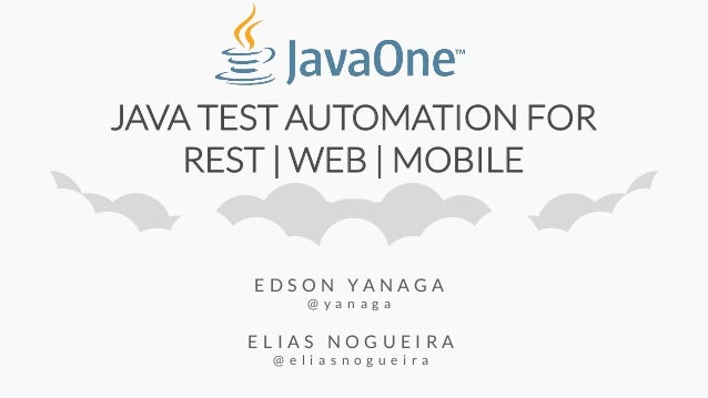 JAVA TEST AUTOMATION FOR REST   WEB   MOBILE E L I A S N O G U E I R A @ e l i a s n o g u e i r a E D S O N Y A N A G A @...