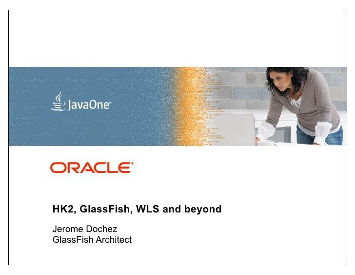 <Insert Picture     Here>HK2, GlassFish, WLS and beyondJerome DochezGlassFish Architect