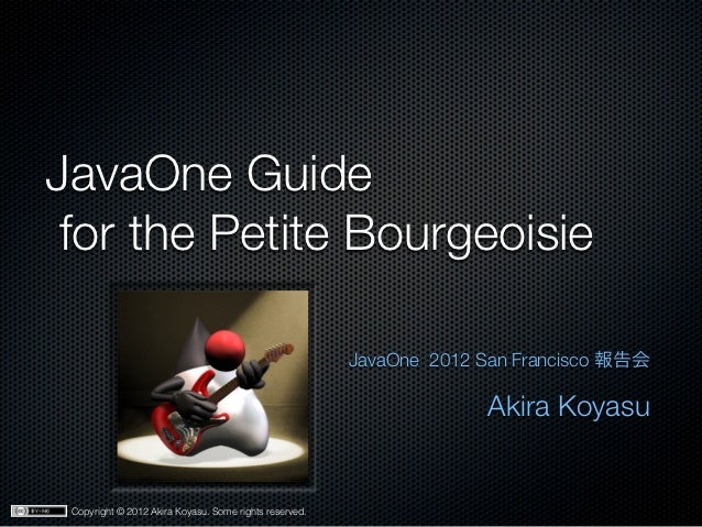 JavaOne Guide for the Petite Bourgeoisie                                                        JavaOne 2012 San Francisco...