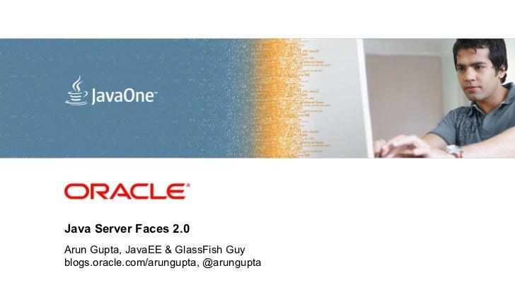 <Insert Picture Here>Java Server Faces 2.0Arun Gupta, JavaEE & GlassFish Guyblogs.oracle.com/arungupta, @arungupta