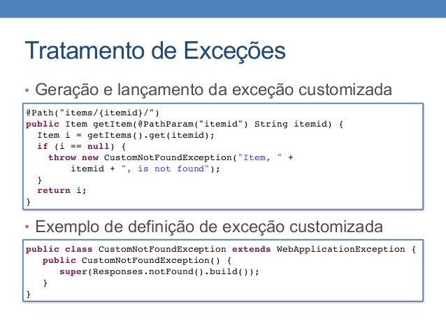 Tratamento de Exceções • Geração e lançamento da exceção customizada • Exemplo de definição de exceção customizada public ...