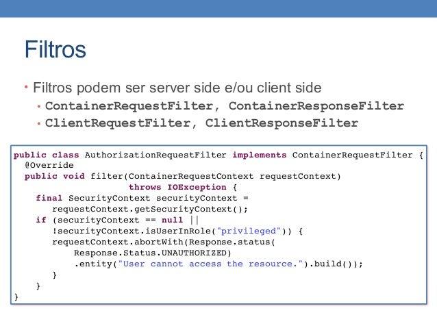 Filtros • Filtros podem ser server side e/ou client side • ContainerRequestFilter, ContainerResponseFilter • ClientRequest...