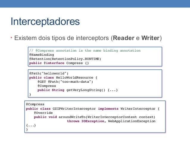 Interceptadores • Existem dois tipos de interceptors (Reader e Writer) // @Compress annotation is the name binding annotat...