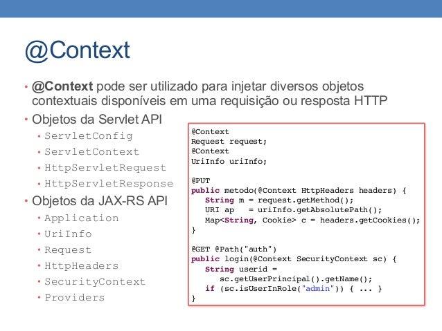@Context • @Context pode ser utilizado para injetar diversos objetos contextuais disponíveis em uma requisição ou resposta...