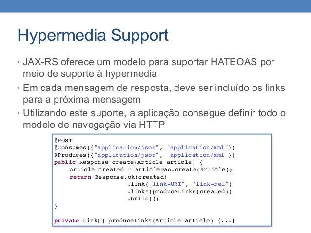 Hypermedia Support • JAX-RS oferece um modelo para suportar HATEOAS por meio de suporte à hypermedia • Em cada mensagem de...