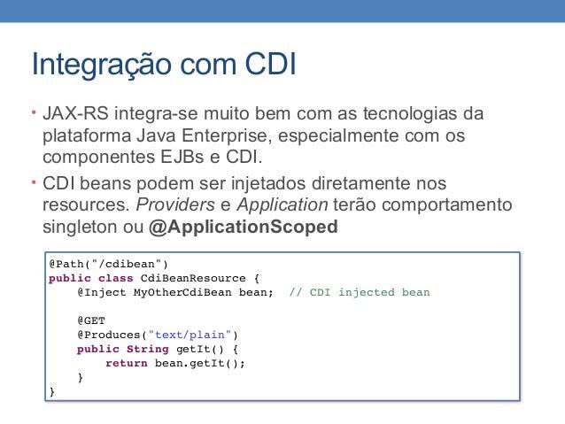 Integração com CDI • JAX-RS integra-se muito bem com as tecnologias da plataforma Java Enterprise, especialmente com os co...