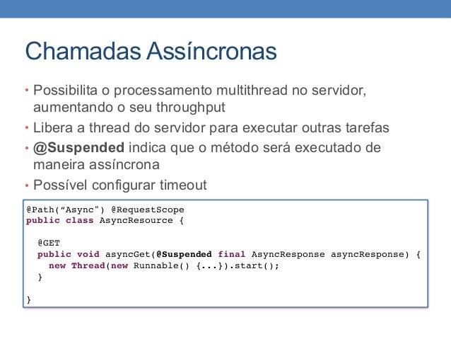 Chamadas Assíncronas • Possibilita o processamento multithread no servidor, aumentando o seu throughput • Libera a thread ...