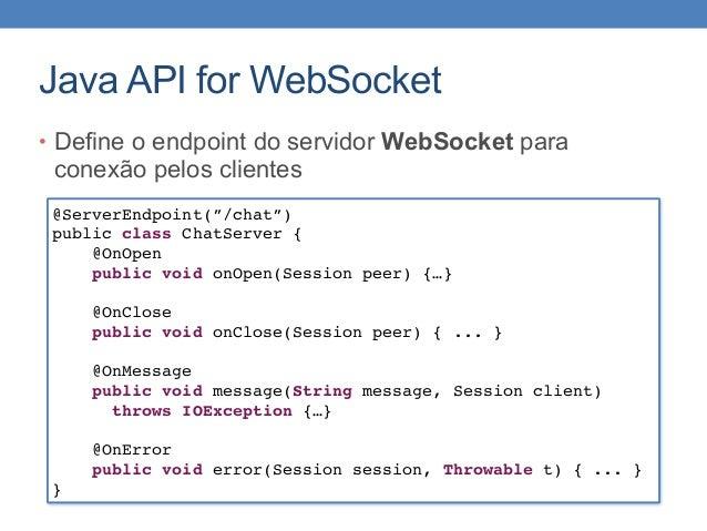 "Java API for WebSocket • Define o endpoint do servidor WebSocket para conexão pelos clientes @ServerEndpoint(""/chat"") publ..."