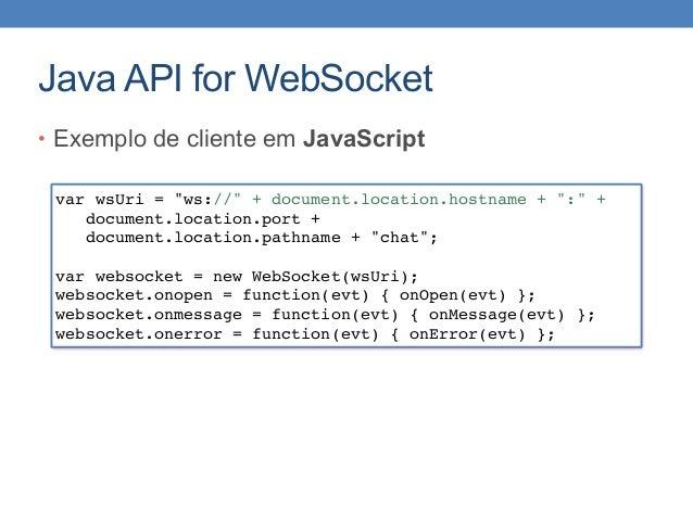 "Java API for WebSocket • Exemplo de cliente em JavaScript var wsUri = ""ws://"" + document.location.hostname + "":"" + documen..."