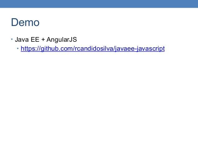 Demo • Java EE + AngularJS • https://github.com/rcandidosilva/javaee-javascript