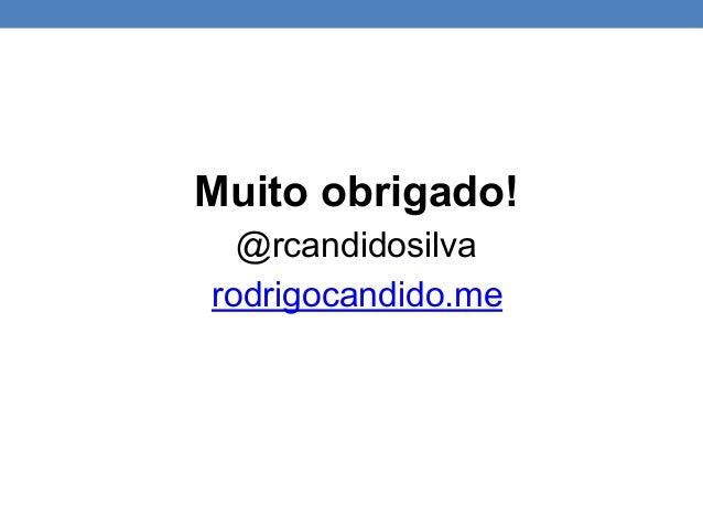 Muito obrigado! @rcandidosilva rodrigocandido.me