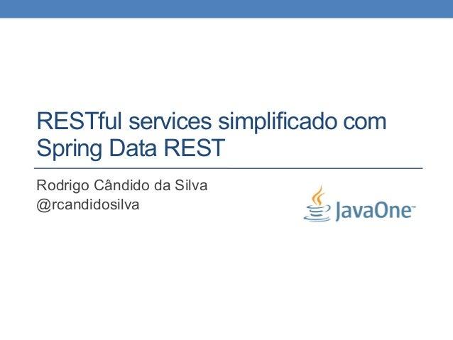 RESTful services simplificado com Spring Data REST Rodrigo Cândido da Silva @rcandidosilva
