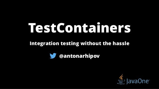 TestContainers Integration testing without the hassle @antonarhipov