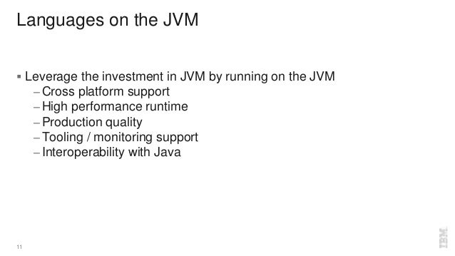 Languages on the JVM  Leverage the investment in JVM by running on the JVM – Cross platform support – High performance ru...