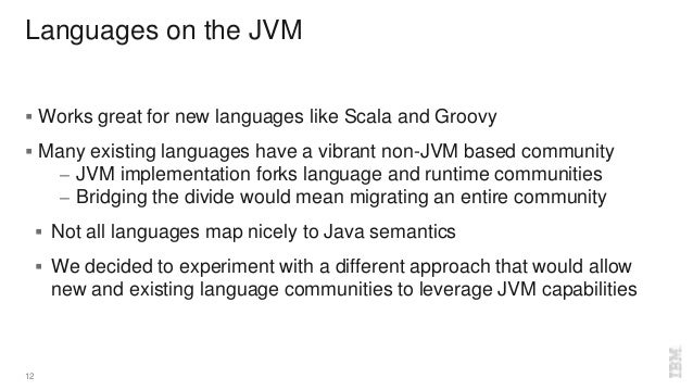 Languages on the JVM  Works great for new languages like Scala and Groovy  Many existing languages have a vibrant non-JV...