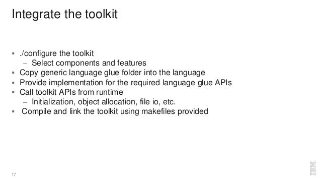 Integrate the toolkit  ./configure the toolkit – Select components and features  Copy generic language glue folder into ...
