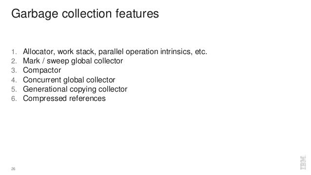 Garbage collection features 1. Allocator, work stack, parallel operation intrinsics, etc. 2. Mark / sweep global collector...