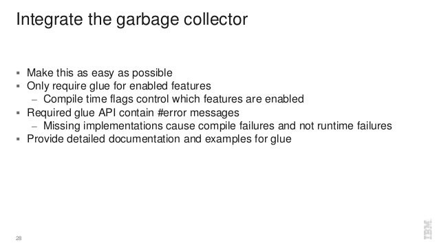 Integrate the garbage collector  Make this as easy as possible  Only require glue for enabled features – Compile time fl...